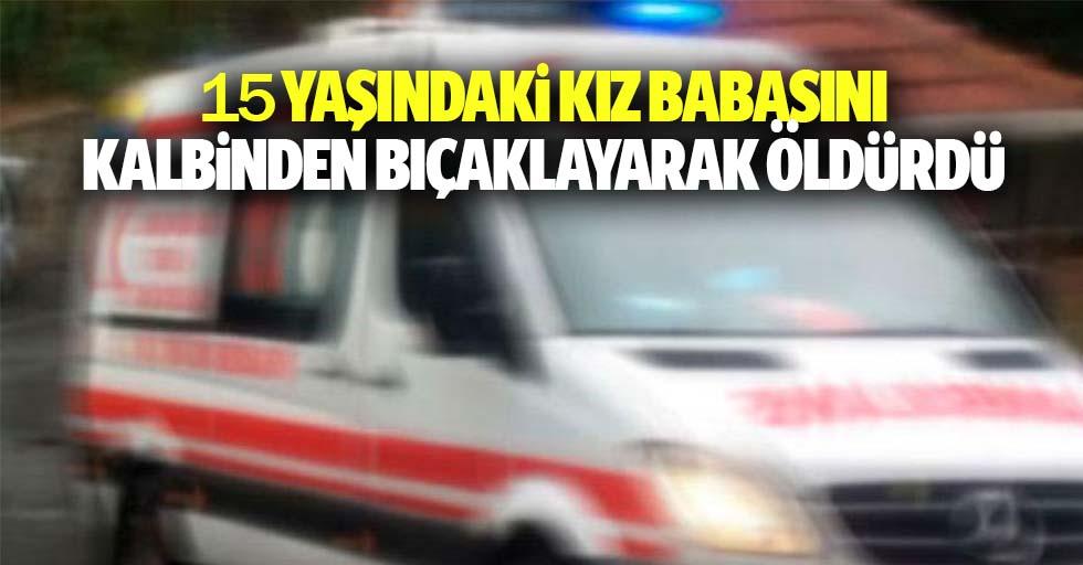 15 yaşındaki kız babasını kalbinden bıçaklayarak öldürdü