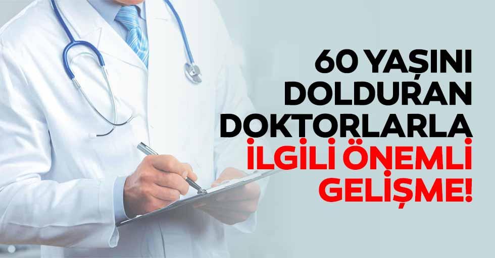 60 yaşını dolduran doktorlarla ilgili önemli gelişme