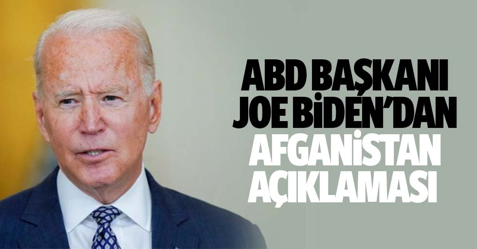 ABD Başkanı Joe Biden'dan Afganistan Açıklaması