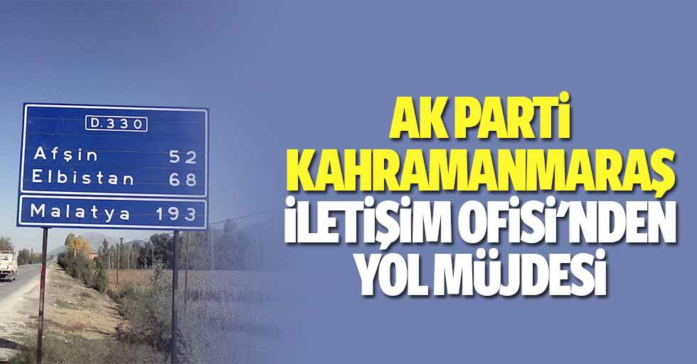 Ak Parti Kahramanmaraş iletişim Ofisi'nden yol müjdesi