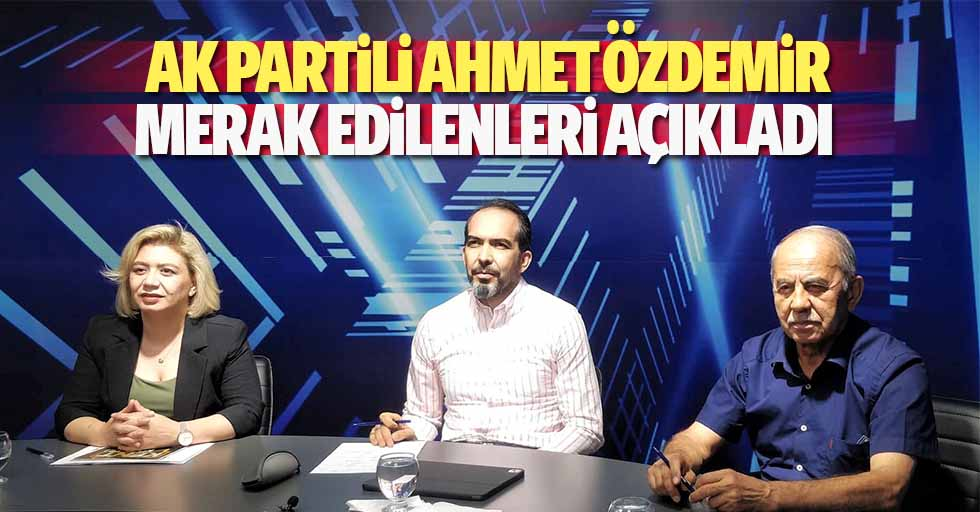 Ak Partili Ahmet Özdemir, merak edilenleri açıkladı