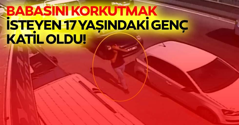 Babasını korkutmak isteyen 17 yaşındaki genç katil oldu!