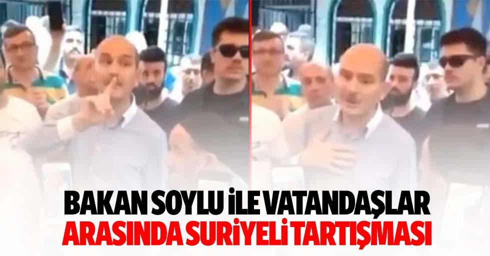 Bakan Soylu ile vatandaşlar arasında Suriyeli tartışması
