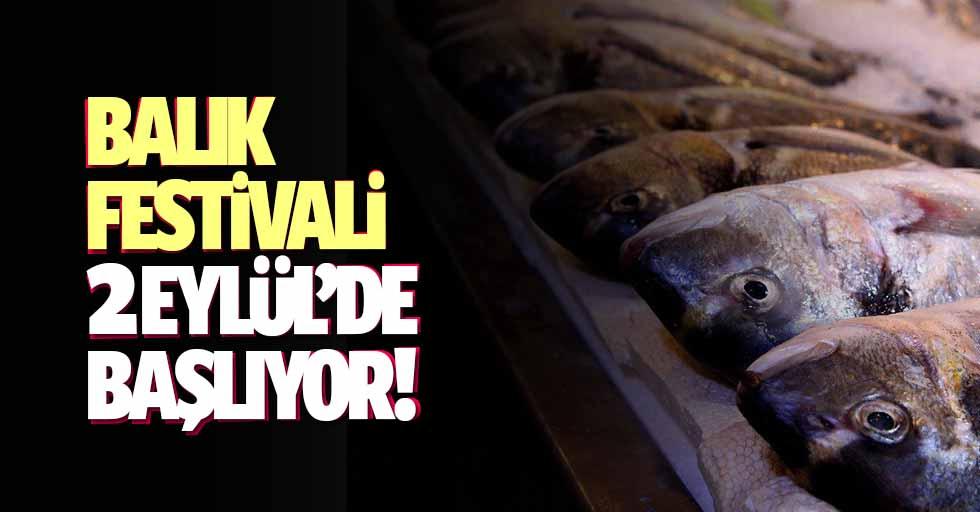 Balık festivali 2 Eylül'de başlıyor!