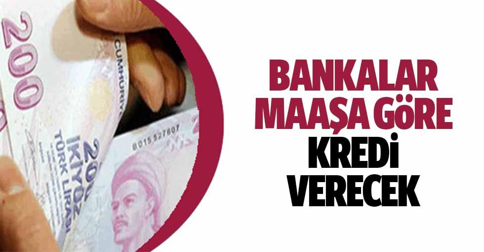 Bankalar Maaşa Göre Kredi Verecek