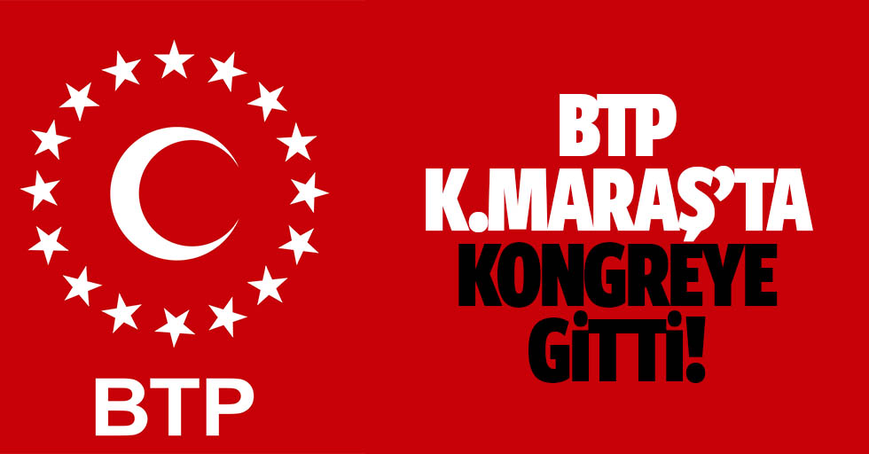 BTP Kahramanmaraş'ta kongreye gitti