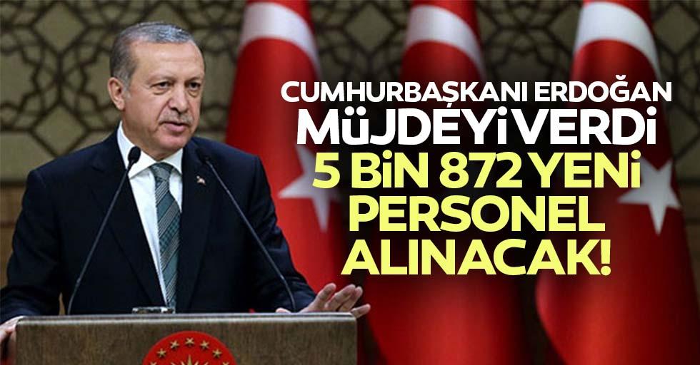 Cumhurbaşkanı Erdoğan müjdeyi verdi: 5 bin 872 yeni personel alınacak