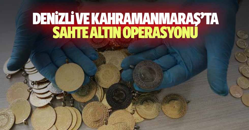 Denizli ve Kahramanmaraş'ta sahte altın operasyonu