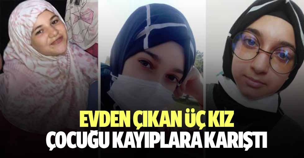 Evden çıkan 3 kız çocuğu kayıplara karıştı