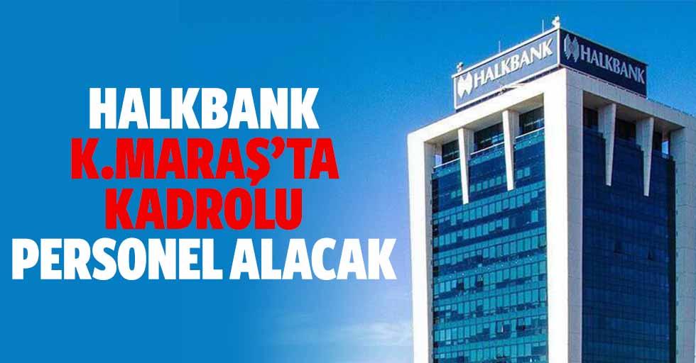Halkbank Kahramanmaraş'ta Kadrolu Personel Alacak