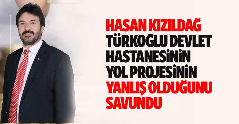 Hasan Kızıldağ, Türkoğlu devlet hastanesi yol projesinin yanlış olduğunu savundu
