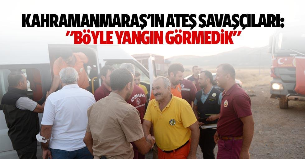 """Kahramanmaraş'ın ateş savaşçıları: """"Böyle yangın görmedik"""""""