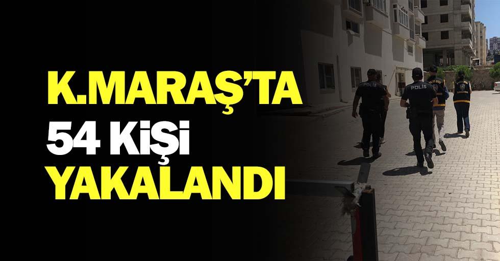Kahramanmaraş'ta 54 kişi yakalandı