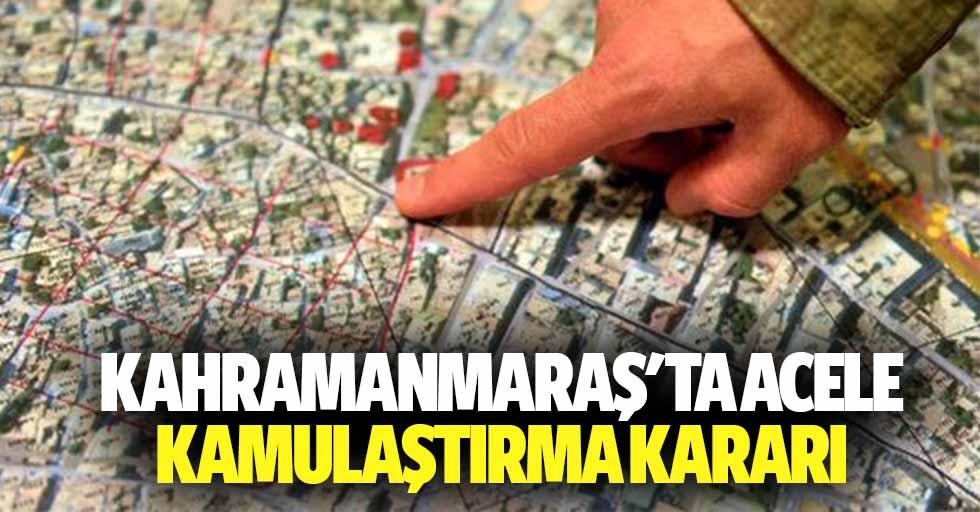 Kahramanmaraş'ta acele kamulaştırma kararı