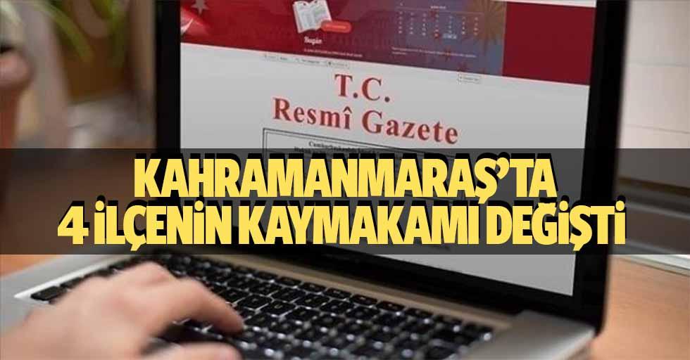 Kahramanmaraş'ta 4 ilçenin kaymakamı değişti