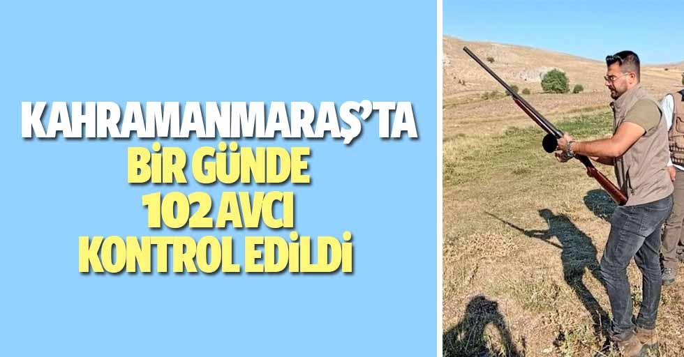 Kahramanmaraş'ta bir günde 102 avcı kontrol edildi