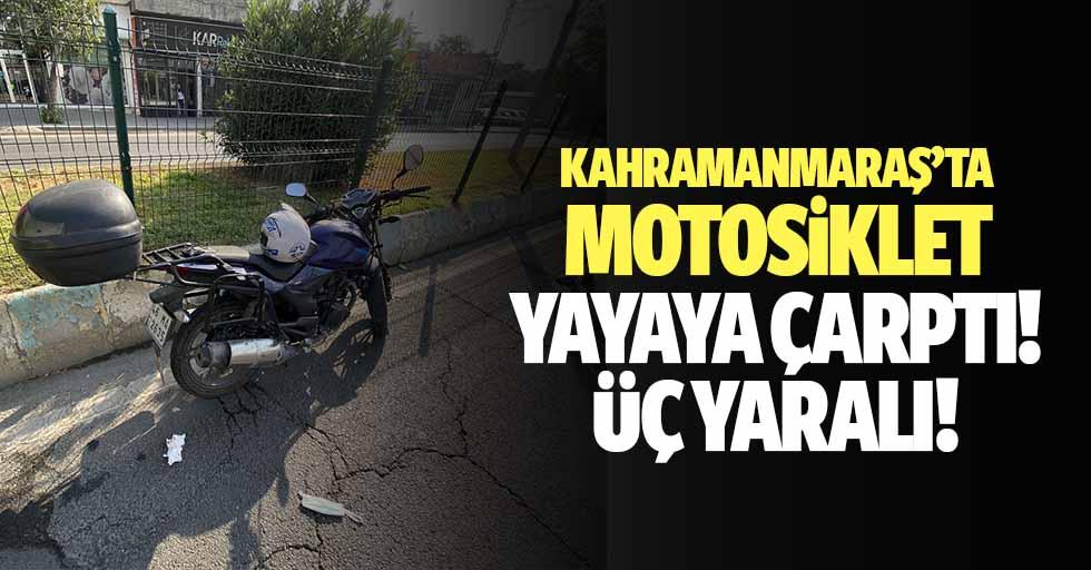 Kahramanmaraş'ta motosiklet yayaya çarptı, 3 yaralı