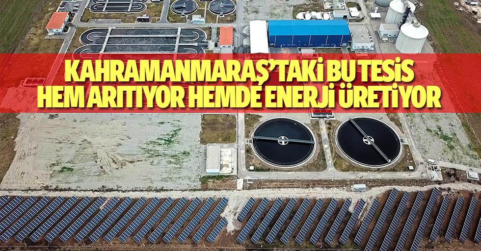 Kahramanmaraş'taki Bu Tesis Hem Arıtıyor Hemde Enerji Üretiyor