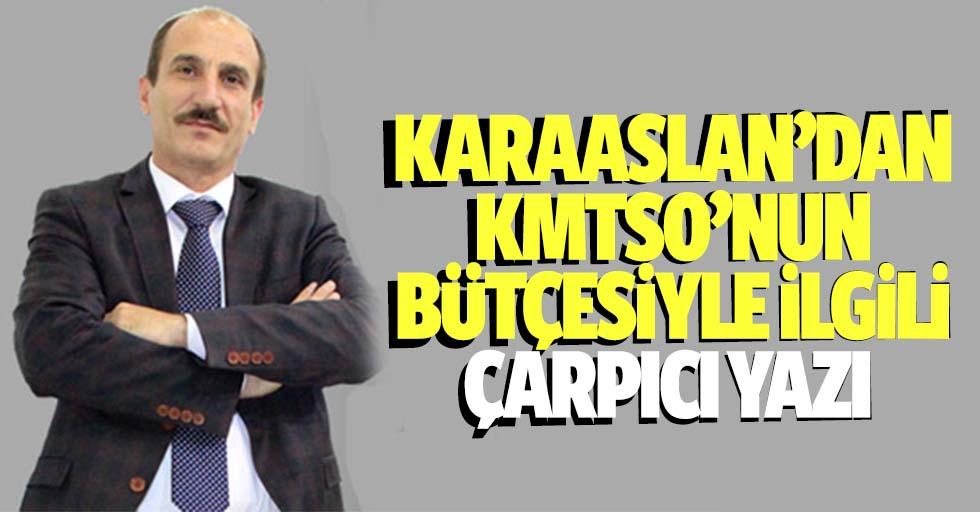 Karaaslan'dan KMTSO'nun bütçesiyle ilgili çarpıcı yazı