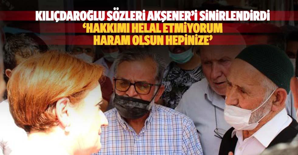 'Kılıçdaroğlu' sözleri Akşener'i sinirlendirdi, 'Hakkımı helal etmiyorum, haram olsun hepinize'