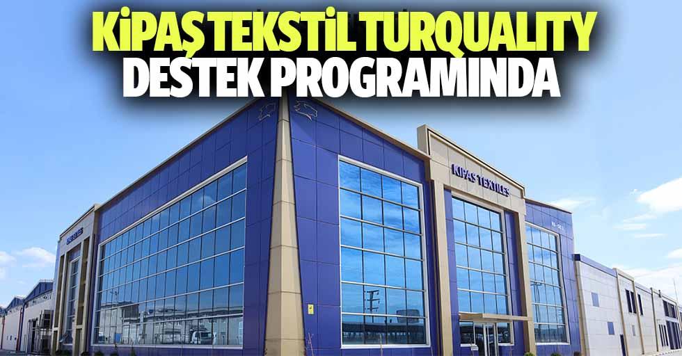 Kipaş Tekstil Turqualıty Destek Programında