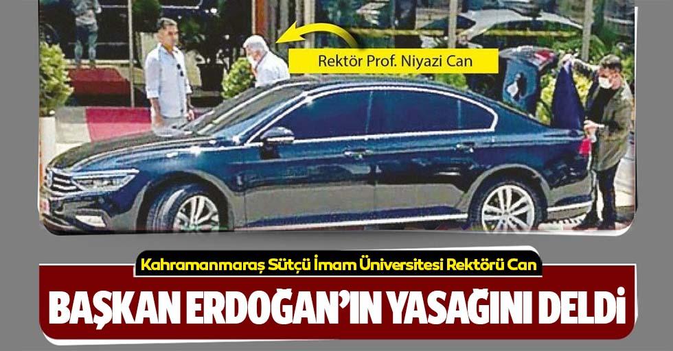 KSÜ Rektörü Can, Başkan Erdoğan'ın yasağını deldi