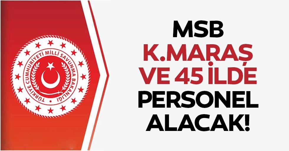 MSB Kahramanmaraş ve 45 ilde personel alacak