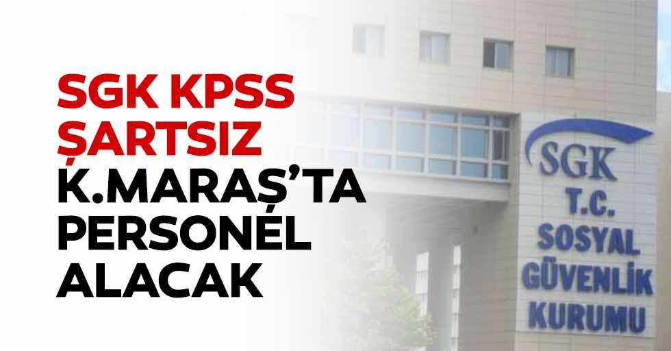 SGK KPSS şartsız Kahramanmaraş'ta Personel Alacak