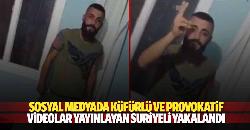 Sosyal medyada küfürlü ve provokatif videolar yayınlayan Suriyeli yakalandı