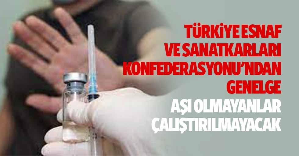 Türkiye Esnaf Ve Sanatkarları Konfederasyonu'ndan Genelge, Aşı Olmayanlar Çalıştırılmayacak