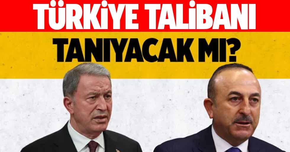 Türkiye Taliban'ı tanıyacak mı?