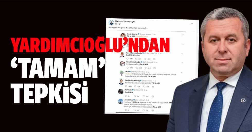 Yardımcıoğlu'ndan 'TAMAM' tepkisi