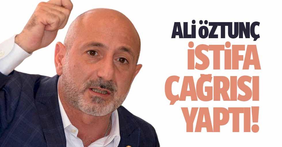 Ali Öztunç'tan İstifa Çağrısı