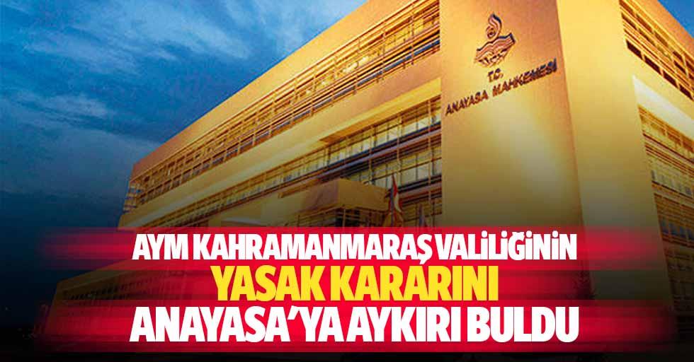AYM, Kahramanmaraş Valiliğinin yasak kararını Anayasa'ya aykırı buldu
