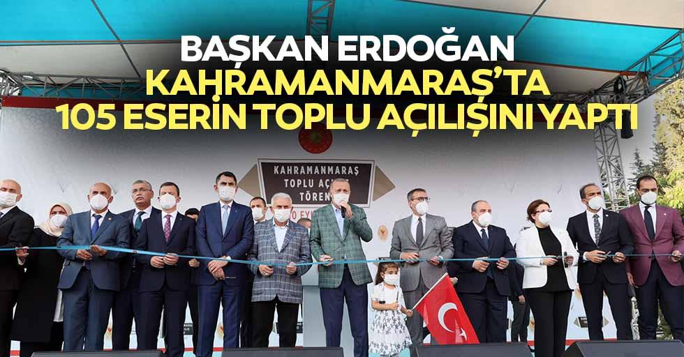 Başkan Erdoğan Kahramanmaraş'ta 105 Eserin Toplu Açılışını Yaptı