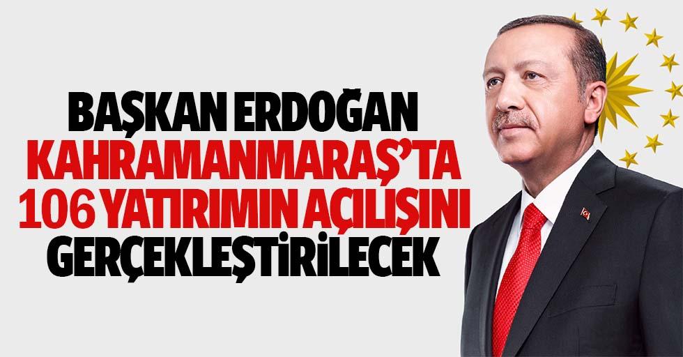 Başkan Erdoğan Kahramanmaraş'ta 106 Yatırımın Açılışını Gerçekleştirecek