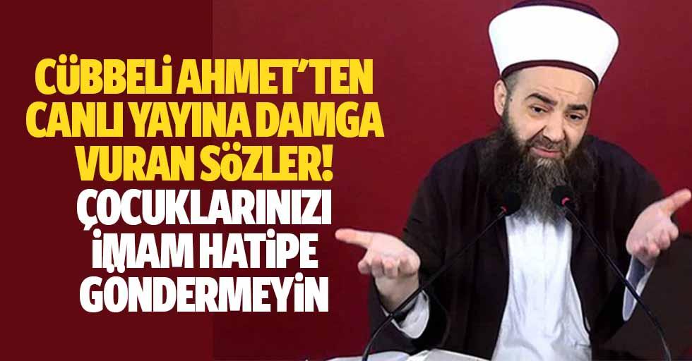Cübbeli Ahmet'ten Canlı Yayına Damga Vuran Sözler: Çocuklarınızı İmam Hatipe Göndermeyin