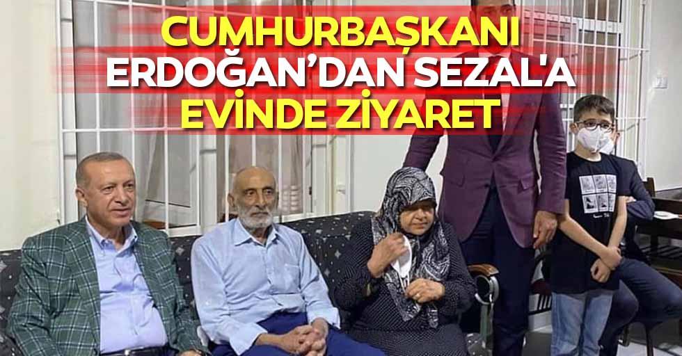Cumhurbaşkanı Erdoğan'dan Sezal'a Evinde Ziyaret