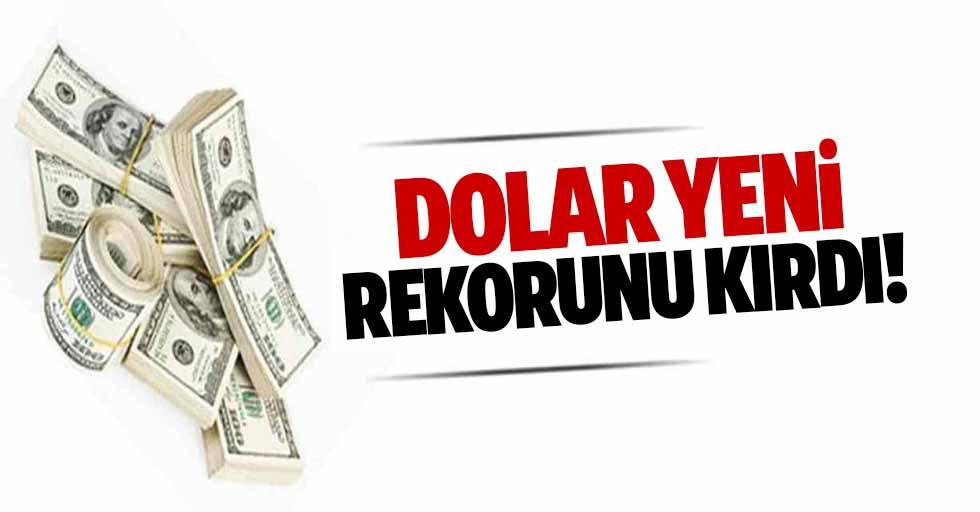 Dolar yeni rekorunu kırdı