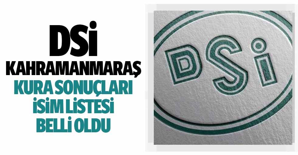 DSİ Kahramanmaraş kura sonuçları isim listesi belli oldu