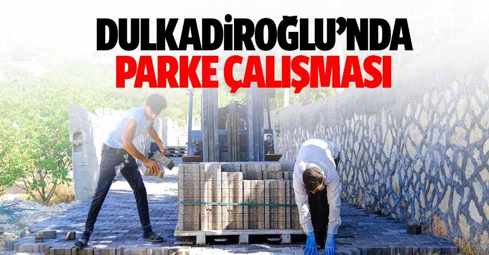 Dulkadiroğlu'nda Parke Çalışması