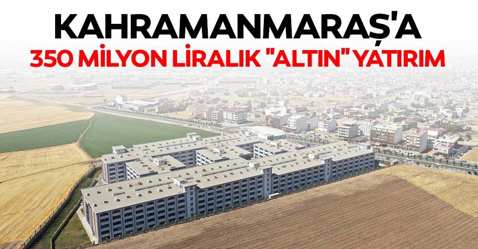 """Kahramanmaraş'a 350 milyon liralık """"altın"""" yatırım"""