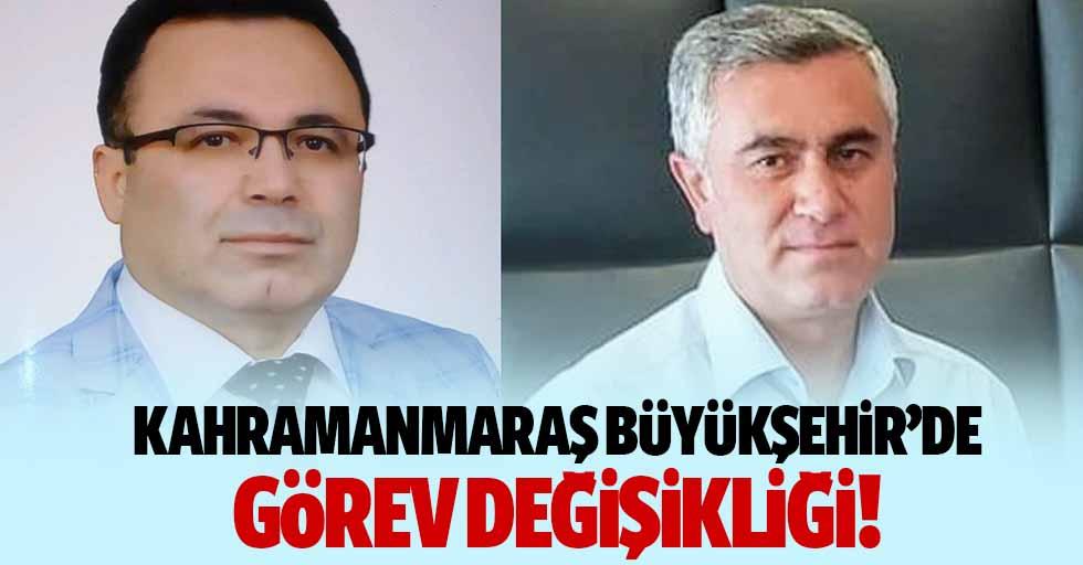 Kahramanmaraş Büyükşehir'de görev değişikliği