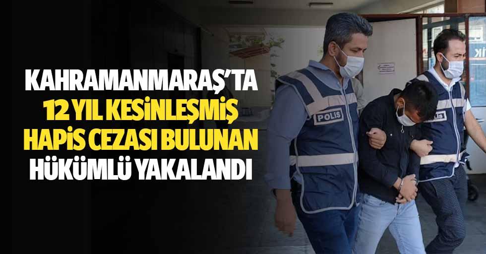 Kahramanmaraş'ta 12 yıl kesinleşmiş hapis cezası bulunan hükümlü yakalandı