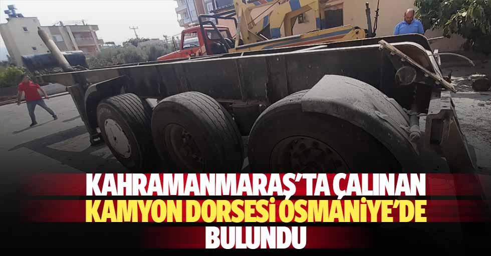 Kahramanmaraş'ta çalınan kamyon dorsesi Osmaniye'de bulundu
