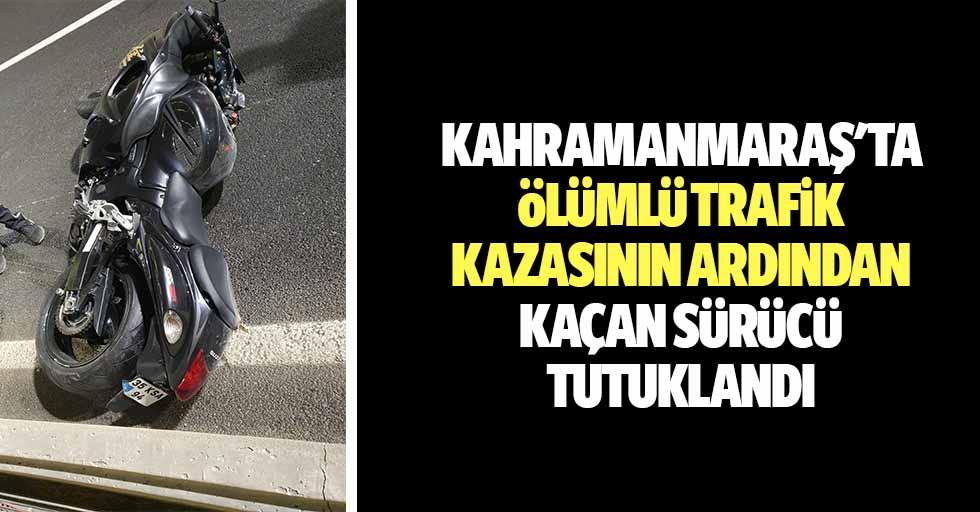 Kahramanmaraş'ta ölümlü trafik kazasının ardından kaçan sürücü tutuklandı