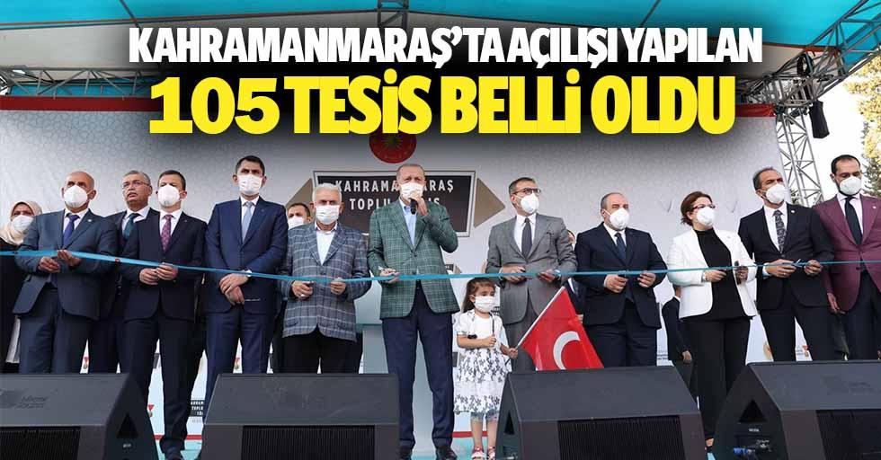 Kahramanmaraş'ta açılışı yapılan 105 tesis belli oldu