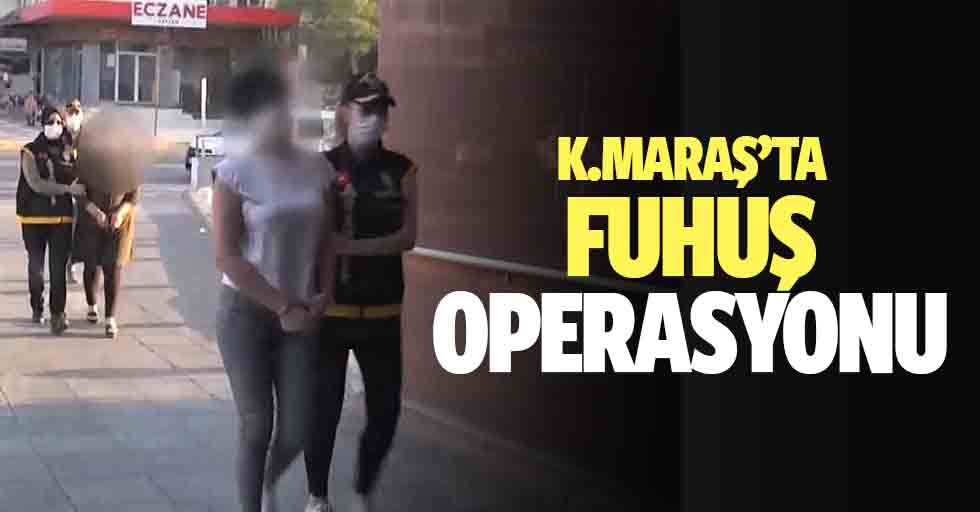 Kahramanmaraş'ta 'fuhuş' operasyonu