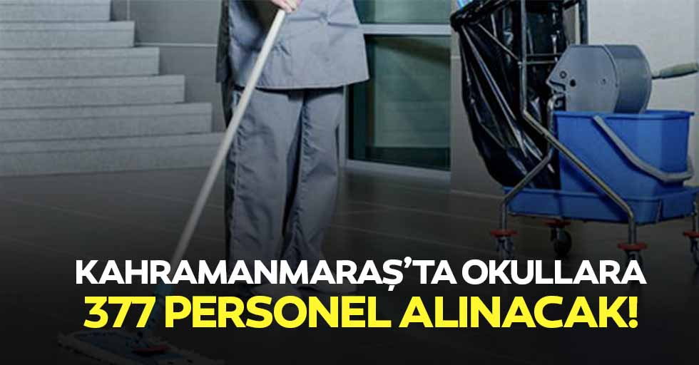 Kahramanmaraş'ta okullara 377 personel alınacak!