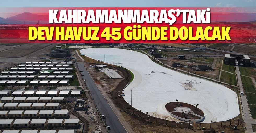 Kahramanmaraş'taki dev havuz 45 günde dolacak